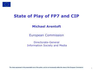 State of Play of FP7 and CIP Michael Arentoft European Commission Directorate-General
