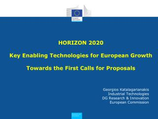 HORIZON 2020 Key Enabling Technologies  for European Growth Towards the First Calls for Proposals
