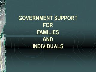 GOVERNMENT SUPPORT  FOR  FAMILIES  AND  INDIVIDUALS