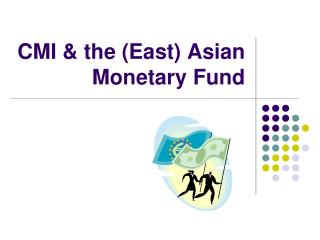 CMI & the (East) Asian Monetary Fund
