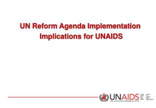 UN Reform Agenda Implementation Implications for UNAIDS