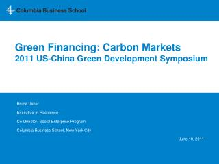 Green Financing: Carbon Markets 2011 US-China Green Development Symposium