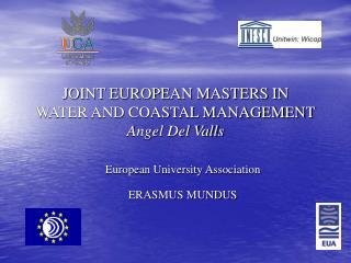 JOINT EUROPEAN MASTERS IN WATER AND COASTAL MANAGEMENT Angel Del Valls