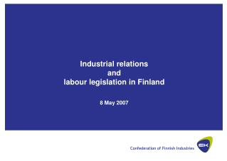 Industrial relations  and  labour legislation in Finland 8 May 2007