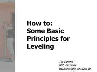 How to: Some Basic Principles for Leveling