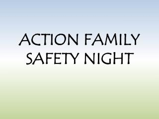 ACTION FAMILY SAFETY NIGHT