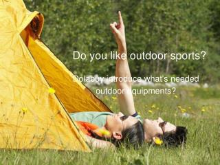 Dolabuy introduce what's needed outdoor equipments and warn