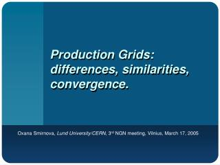 Production Grids: differences, similarities, convergence.