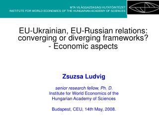 EU-Ukrainian, EU-Russian relations: converging or diverging frameworks? - Economic aspects