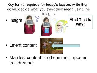 Insight Latent content Manifest content – a dream as it appears to a dreamer