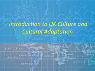 Introduction to UK Culture and Cultural Adaptation