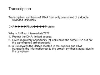 Transcription Transcription- synthesis of  RNA from only one strand of a double stranded DNA helix