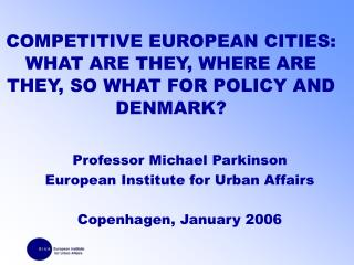 COMPETITIVE EUROPEAN CITIES:  WHAT ARE THEY, WHERE ARE THEY, SO WHAT FOR POLICY AND DENMARK?