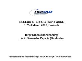 NEREUS INTERREG TASK FORCE  13 th  of March 2009, Brussels Birgit Urban (Brandenburg)