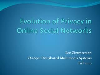 Evolution of Privacy in Online Social Networks