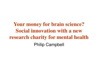 Your money for brain science? Social innovation with a new research charity for mental health