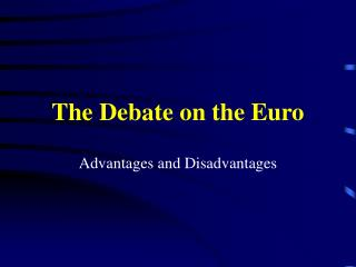 The Debate on the Euro