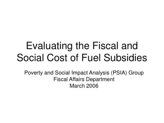 Evaluating the Fiscal and Social Cost of Fuel Subsidies