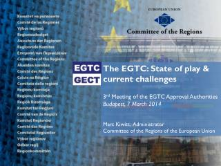 The EGTC: State of play & current challenges 3 rd  Meeting of the EGTC Approval Authorities