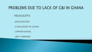 PROBLEMS DUE TO LACK OF C&I IN GHANA