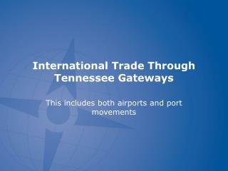 International Trade Through Tennessee Gateways