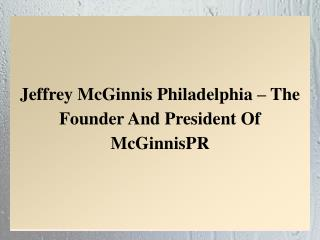 Jeffrey McGinnis Philadelphia – The Founder And President Of McGinnisPR