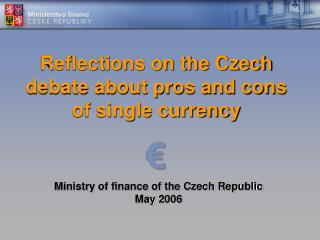 Reflections on the Czech debate about pros and cons of single currency  €