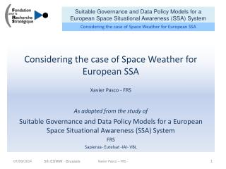 Considering the case of Space Weather for European SSA  Xavier Pasco - FRS