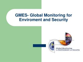 GMES- Global Monitoring for Enviroment and Security