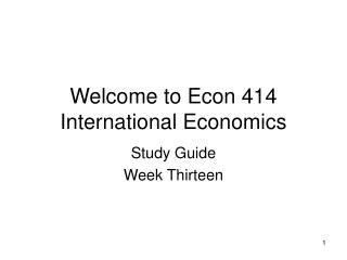 Welcome to Econ 414  International Economics
