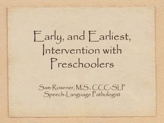 Early, and Earliest, Intervention with Preschoolers