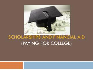 Scholarships and FINANCIAL AID (Paying For College)