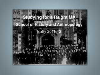 Studying for a taught MA School of History and Anthropology Entry 2011-12