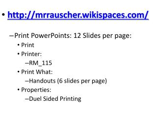 mrrauscher.wikispaces/ Print  PowerPoints : 12 Slides per page: Print Printer: RM\_115
