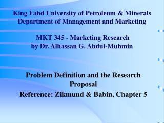 King Fahd University of Petroleum  Minerals Department of Management and Marketing   MKT 345 - Marketing Research by Dr.