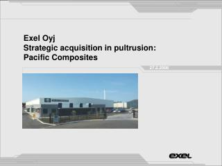 Exel Oyj Strategic acquisition in pultrusion:  Pacific Composites