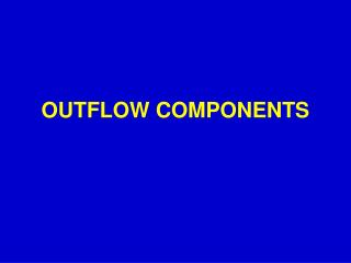 OUTFLOW COMPONENTS
