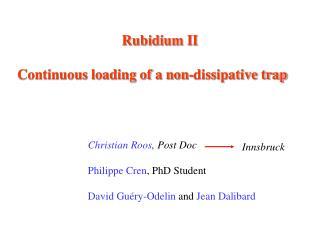 Rubidium II Continuous loading of a non-dissipative trap