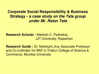 Corporate Social Responsibility & Business Strategy -  a case study on the Tata group under Mr. Ratan Tata