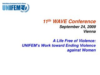 11 th  WAVE Conference  September 24, 2009 Vienna A Life Free of Violence: