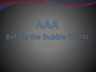 AAA Before the Bubble Bursts