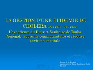 LA GESTION D'UNE EPIDEMIE DE      	CHOLERA (OCT 2004 – DEC 2005)