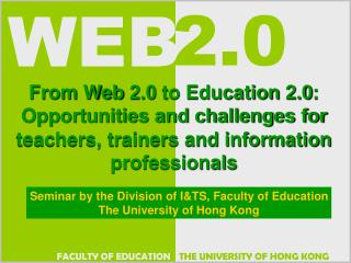 Seminar by the Division of I&TS, Faculty of Education The University of Hong Kong