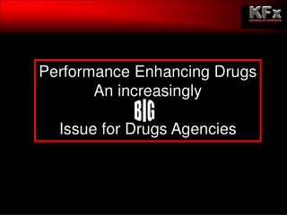 Performance Enhancing Drugs An increasingly  Issue for Drugs Agencies