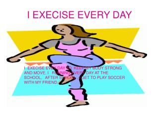 I EXECISE EVERY DAY