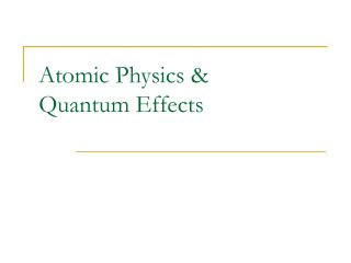 Atomic Physics &  Quantum Effects