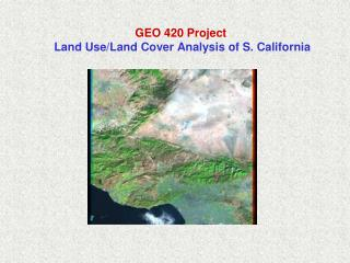 GEO 420 Project  Land Use/Land Cover Analysis of S. California