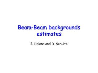 Beam-Beam backgrounds estimates