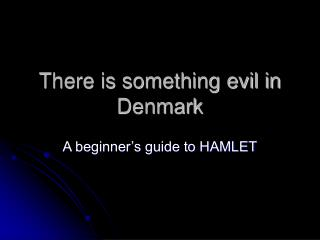 There is something evil in Denmark