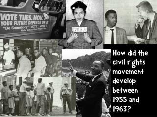 How did the civil rights movement develop between  1955 and 1963?